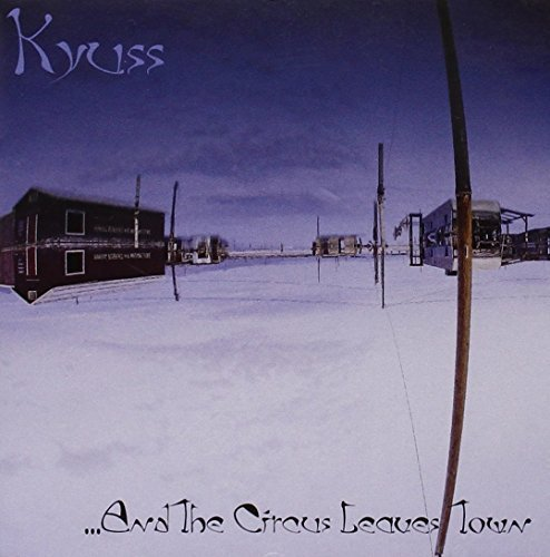 And the Circus Leaves Town by KYUSS (1995-07-11)