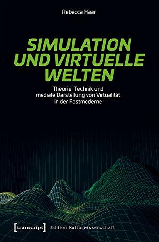 Simulation und virtuelle Welten: Theorie, Technik und mediale Darstellung von Virtualität in der Postmoderne (Edition Kulturwissenschaft)