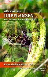 URPFLANZEN - Kraft und Magie alter Heilpflanzen (Altes Wissen 1)