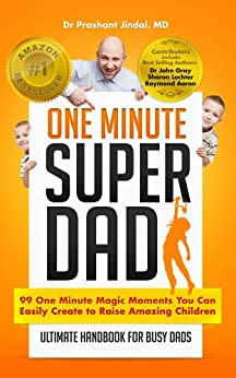 One Minute Super Dad: 99 One Minute methods to raise positive, confident and healthy children (One Minute Magics Book 1) (English Edition) par [Jindal MD, Dr. Prashant ]