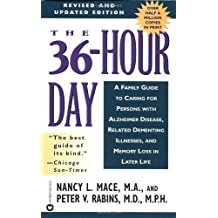 The 36-Hour Day : A Family Guide to Caring for Persons With Alzheimer Disease, Related Dementing Illnesses, and Memory Loss in Later Life