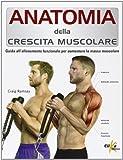 Anatomia della crescita muscolare. Guida all'allenamento funzionale per aumentare la massa muscolare