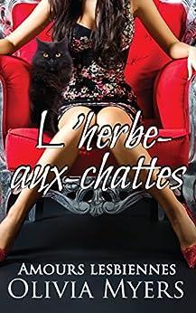 Amours lesbiennes: L'herbe-aux-chattes (Roman d'amour Paranormal Chat métamorphe) (Fiction romantique féminine New Adult et vie étudiante)