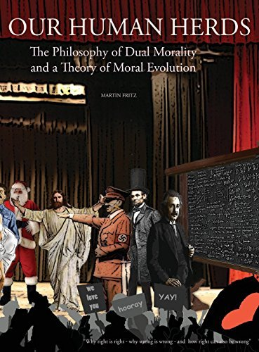 Our Human Herds: The Philosophy of Dual Morality and a Theory of Moral Evolution by Martin Fritz (2016-01-07)