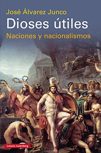 Dioses útiles: Naciones y nacionalismos (Historia) (Spanish Edition)