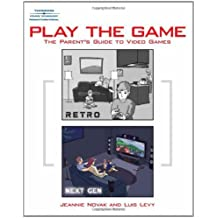 Play the Game: The Parent's Guide to Video Games by Jeannie Novak (2007-08-10)