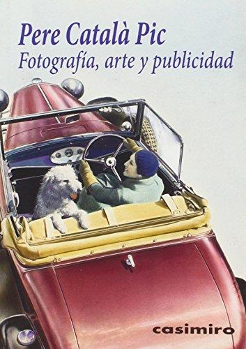 Fotografía, arte y publicidad por Pere; Hernández Cano, Eduardo (com.); Raich Muñoz, Llorenç (tr.) Català Pic