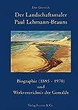 Image de Der Landschaftsmaler Paul Lehmann-Brauns: Biographie (1885-1970) und Werkverzeichnis der G