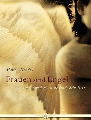 Frauen sind Engel: ... und manchmal gehen sie durch dein Herz
