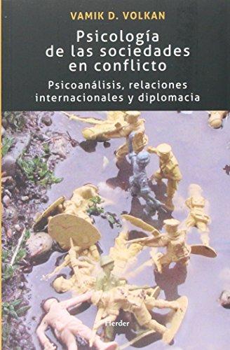 Psicología de las sociedades en conflicto: Psicoanálisis, relaciones internacionales y diplomacia por Vamik D. Volkan