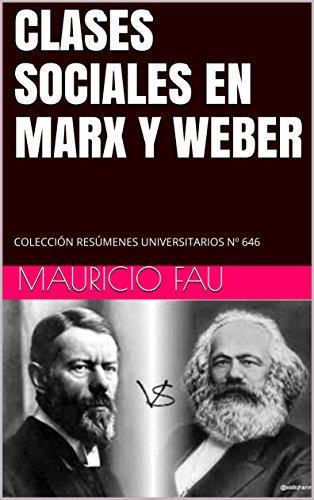 CLASES SOCIALES EN MARX Y WEBER: COLECCIÓN RESÚMENES UNIVERSITARIOS Nº 646 por MAURICIO FAU