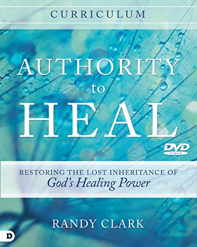 Authority to Heal Curriculum: Restoring the Lost Inheritance of God's Healing Power