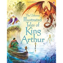 Illustrated Tales of King Arthur (Illustrated Story Collections) by Sarah Courtauld (2014-08-01)