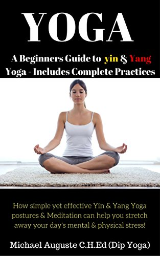 YOGA - A BEGINNERS GUIDE TO YIN & YANG YOGA: How simple yet ...