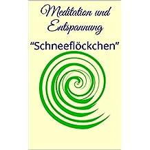"""Meditation und Entspannung: """"Schneeflöckchen"""""""