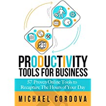 Productivity Tools for Business: 57 Proven Online Tools to Recapture the Hours of Your Day (English Edition)