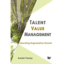 Talent Value Management: Liberating Organisation Growth (English Edition)
