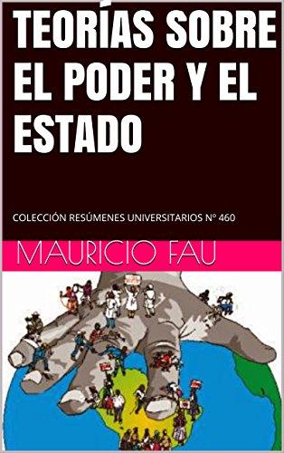 TEORÍAS SOBRE EL PODER Y EL ESTADO: COLECCIÓN RESÚMENES UNIVERSITARIOS Nº 460