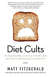 Diet Cults: The Surprising Fallacy at the Core of Nutrition Fads and a Guide to Healthy Eating for the Rest of Us by Matt Fitzgerald (2015-05-15)