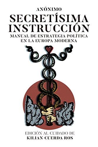Secretísima Instrucción: Manual de estrategia política en la Europa moderna por Kilian Cuerda