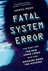 Fatal System Error: The Hunt for the New Crime Lords Who Are Bringing Down the Internet by Joseph Menn (2010-10-26)