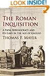 The Roman Inquisition: A Papal Bureau...