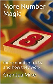 More Number Magic: more number tricks and how they work (English Edition) von [Mike, Grandpa]