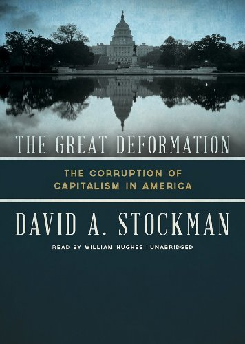 The Great Deformation: The Corruption of Capitalism in America by David Stockman (2013-04-02)