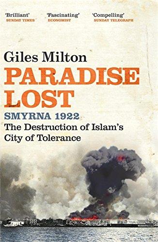 Paradise Lost: Smyrna 1922 - The Destruction of Islam's City of Tolerance