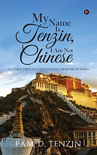 my-name-is-tenzin-i-am-not-chinese-an-exile-tibetan-lads-college-memoirs-in-india