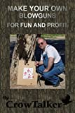 Blowguns: How to Make Your Own for Fun and Profit