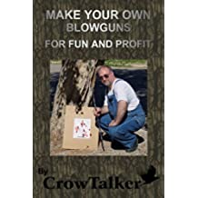 Blowguns: How to Make Your Own for Fun and Profit (English Edition)