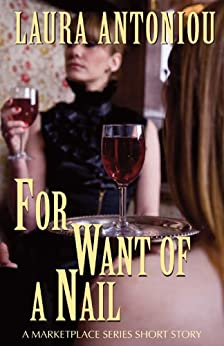 For Want of a Nail: A Marketplace Short Story (The Marketplace Series) by [Antoniou, Laura]