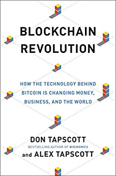 Blockchain Revolution: How the Technology Behind Bitcoin Is Changing Money, Business and the World di [Tapscott, Don, Tapscott, Alex]
