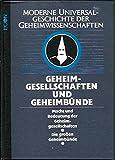 Geheimgesellschaften und Geheimbünde: Macht und Bedeutung der Geheimgesellschaften/Die großen Geheimbünde (=Moderne Universalgeschichte der Geheimwissenschaften, Band 3).