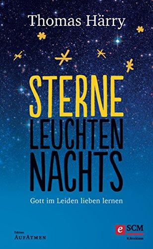Sterne leuchten nachts: Gott im Leiden lieben lernen (Edition Aufatmen)