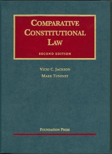 Comparative Constitutional Law, 2nd Ed. (University Casebook Series) 2nd (second) Edition by Vicki C.Jackson, Mark V.Tushnet [2006]