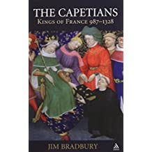 The Capetians: Kings of France 987-1328 by Jim Bradbury (2007-04-27)