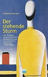 Der stehende Sturm. Zur Dynamik gesellschaftlicher Selbstauflösung (1600 - 2000)
