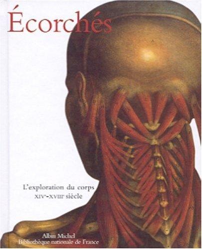Ecorchs : L'Exploration du corps XIVe - XVIII sicle de Magali Vne (3 octobre 2001) Reli