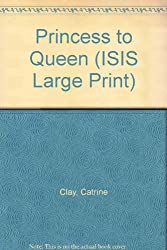 Princess to Queen (ISIS Large Print)