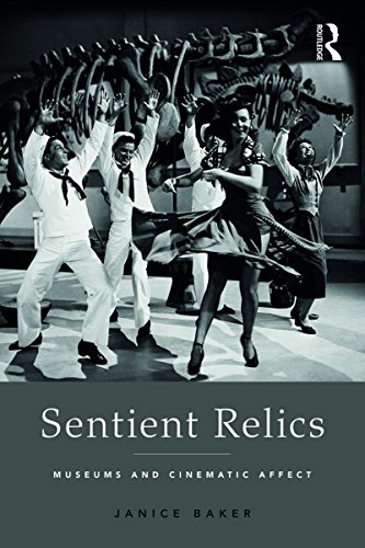 Sentient Relics: Museums and Cinematic Affect (English Edition) por Janice Baker