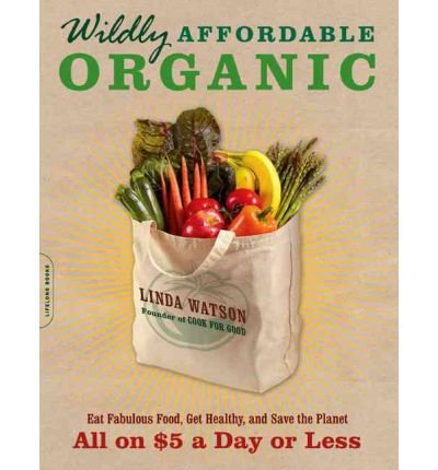 wildly-affordable-organic-eat-fabulous-food-get-healthy-and-save-the-planet-all-on-525-a-day-or-less