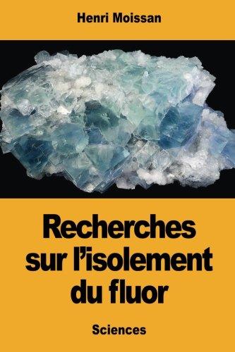 Recherches sur l'isolement du fluor par Henri Moissan