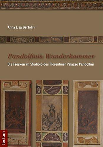 Pandolfinis Wunderkammer: Die Fresken im Studiolo des Florentiner Palazzo Pandolfini -