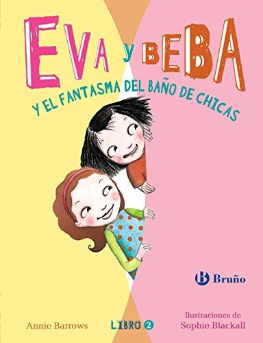Eva y Beba y El Fantasma del Bano de Chicas (Castellano - A Partir De 6 Años - Personajes Y Series - Eva Y Beba, Band 2) (Beba Bean)