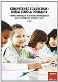 Competenze trasversali nella scuola primaria. Schede e attività per un curricolo interdisciplinare per le classi prima, seconda e terza. Con CD Audio: 1