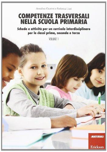 Competenze trasversali nella scuola primaria. Schede e attivit per un curricolo interdisciplinare per le classi prima, seconda e terza. Con CD Audio: 1