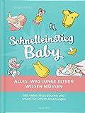 Schnelleinstieg Baby - Alles, was junge Eltern wissen müssen: Mit vielen Illustrationen und Schritt-für-Schritt-Anleitungen