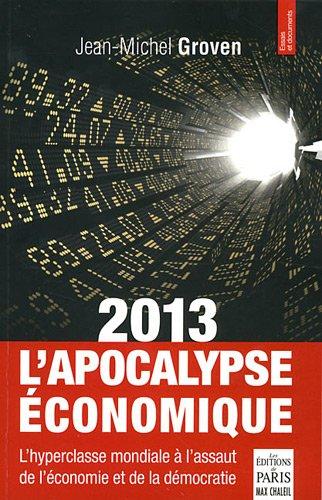 2013 l'apocalypse économique : L'hyperclasse mondiale à l'assaut de l'économie et de la démocratie